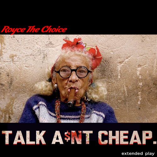 Royce The Choice - Talk Ain't Cheap