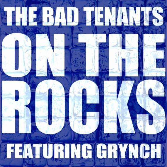 on the rocks - the bad tenants feat grynch