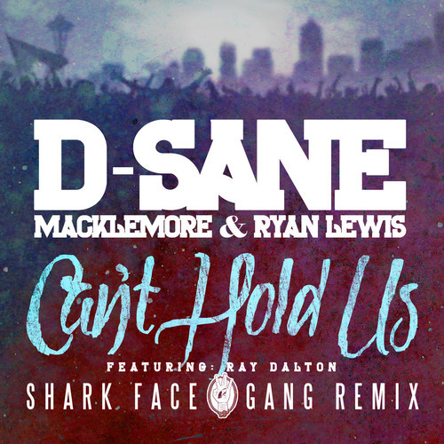 Can't Hold Us Sharkface Gang Remix - Macklemore & Ryan Lewis & D-Sane