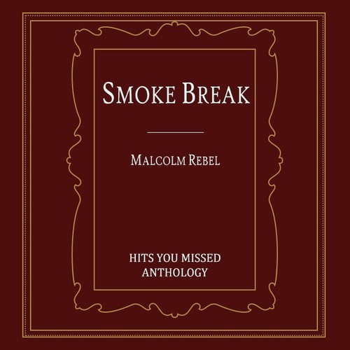Smoke Break The Hits You Missed Anthology - Malcolm Rebel