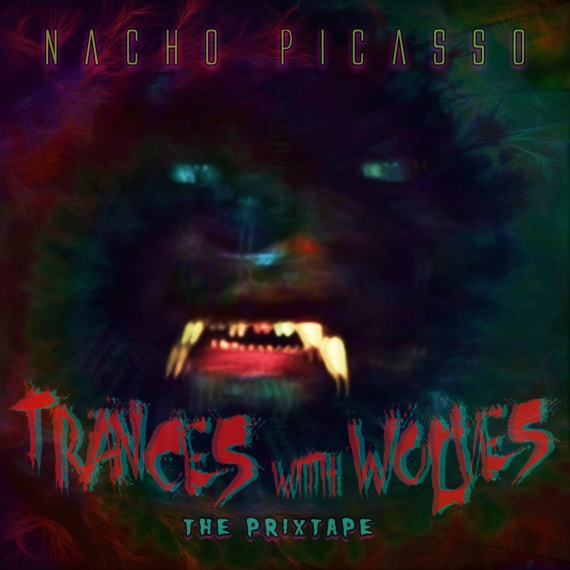 Nacho Picasso - Trances with Wolves The Prixtape