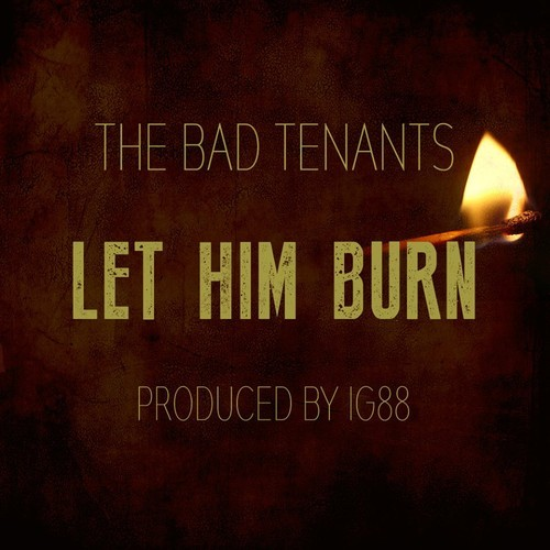 The Bad Tenants - Let Him Burn