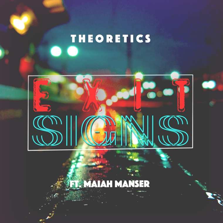 Theoretics - Exit Signs feat Maiah Manser